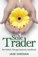 Sole Trader: The Holistic Therapy Business Handbook (Paperback)