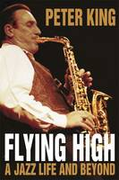 Flying High: A Jazz Life and Beyond (Hardback)