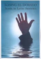 Losing El Dorado: Scots in Latin America (Paperback)