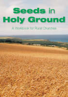 Seeds in Holy Ground: A Workbook for the Rural Church (Paperback)