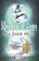 The Silver Well: Bk. 2: The Kingdom of Gems Trilogy - Accounts of Candara (Paperback)