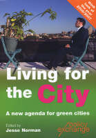 Living for the City: A New Agenda for Green Cities (Paperback)