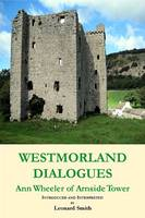 Westmorland Dialogues: Ann Wheeler of Arnside Tower (Paperback)