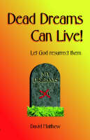 Dead Dreams Can Live!: Let God Resurrect Them (Paperback)