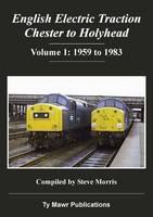 English Electric Traction: Chester to Holyhead: 1959 to 1983: Volume 1 (Hardback)