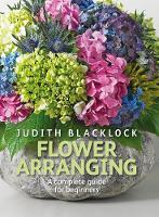 Flower Arranging: The Complete Guide for Beginners (Hardback)