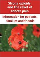 Strong Opioids and the Relief of Cancer Pain: Information for patients, families and friends (Paperback)