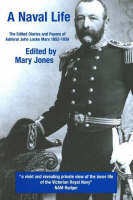 A Naval Life: The Edited Diaries and Papers of Admiral John Locke Marx 1852-1939 (Paperback)