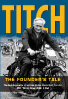 Titch - the Founder's Tale: The Autobiography of Vintage Motor Cycle Club Founder, C.E. 'Titch' Allen, OBE, BEM (Hardback)