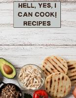 hell, yes, I can cook! Recipes: XXL cookbook to note down your favorite recipes- Blank Recipe Book Journal- Blank Recipe Book- Blank Cookbook (Paperback)