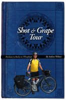 Shot and Grape Tour: Bordeaux to Burley-in-Wharfedale (Paperback)