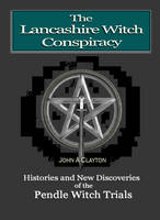 The Lancashire Witch Conspiracy: A History of Pendle Forest and the Pendle Witch Trials (Paperback)