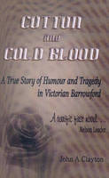 Cotton and Cold Blood: The True Story of Victorian Life, Love and Murder in the Black Country and East Lancashire (Paperback)