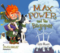 Max Power and the Bagpipes: A Power Families Adventure - Power Families S. No. 1 (Hardback)