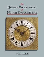 The Quaker Clockmakers of North Oxfordshire (Hardback)