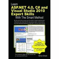 Learn ASP.NET 4.0, C# and Visual Studio 2010 Expert Skills with the Smart Method