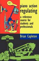Piano Action Regulating: A Reference Source for Students and Professionals (Paperback)