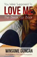You Were Supposed to Love Me: 1: The Break Up Book - Love Me (Paperback)