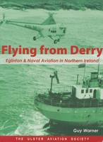 Flying from Derry: Eglinton and Naval Aviation in Northern Ireland (Paperback)