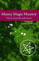 Money Magic Mastery: How to Survive the Credit Crunch (Paperback)
