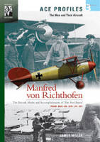 Manfred Von Richthofen: The Aircraft, Myths and Accomplishments of the Red Baron - Ace Profiles - The Men and Their Aircraft No. 4 (Paperback)