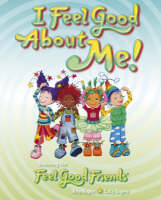 I Feel Good About Me!: Featuring the Feel Good Friends (Paperback)