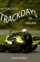 Motorcycle Trackdays for Virgins!: A UK Guide (Paperback)