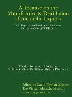 Manufacture & Distillation of Alcoholic Liquors by P.Duplais. The Most Important 19th Century Distilling Guide & The Bible of Absinthe Distillation. Facsimile of the 1871 English Edition. (Paperback)