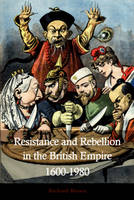 Resistance and Rebellion and in the British Empire 1600-1980 (Paperback)