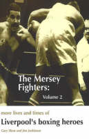 The Mersey Fighters: Volume 2 - More Lives & Times of Liverpool's Boxing Heroes (Paperback)