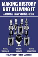 Making History, Not Reliving it: A Decade of Roman's Rule at Chelsea (Paperback)