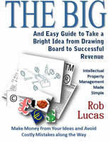 The BIG and Easy Guide to Take a Bright Idea from Drawing Board to Successful Revenue: Intellectual Property Management Made Simple (Paperback)