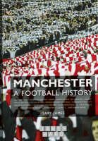 Manchester - A Football History (Hardback)