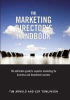 The Marketing Director's Handbook: Volume 1: The Definitive Guide to Superior Marketing for Business and Boardroom Success - The Marketing Director's Handbook 1 (Hardback)