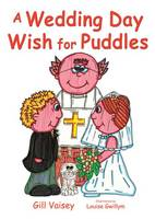A Wedding Day Wish for Puddles - The Adventures of Puddles and Freddie 4 (Big book)