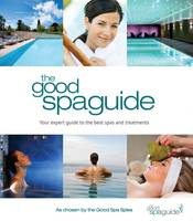 The Good Spa Guide 2013: Your Expert Guide to the Best Spas and Treatments (Paperback)