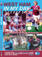 West Ham United: v. 2: In My Day: Exclusive Interviews with Ex-Players on What Playing for the Hammers Was Really Like (Paperback)