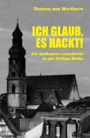 Ich Glaub, Es Hackt!: Ein Hofheimer Lokalkrimi in der Philipp-Reihe - Philipp Ermittelt (Hofheimer Lokalkrimi Serie) 1 (Paperback)