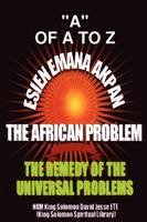 Esien Emana Akpan the African Problems - the Universal Problems and the Remedy (Paperback)