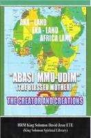 Abasi Mu-Udim (the Blessed Mother) the Creator and Creations (Paperback)