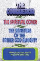 THE Conqueror, the Spiritual Cover and the Signature of the Father God Almighty (Paperback)