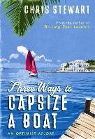 Three Ways to Capsize a Boat: An Optimist Afloat (Hardback)