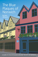 The Blue Plaques of Norwich: A Guide to the 39 Plaques Around the City of Norwich (Paperback)