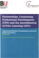Partnerships, Continuing Professional Development (CPD) and the Accreditation of Prior Learning (APL): Supporting Workforce Development Across the Social Care Sector (Paperback)