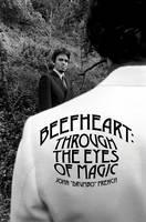 Beefheart: Through the Eyes of Magic (Hardback)
