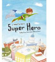 I Want to be a Superhero (Paperback)