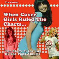 When Cover Girls Ruled The Charts: The Story of the Top of the Pops Albums (Paperback)