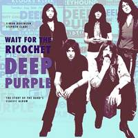 Deep Purple - Wait for the Ricochet: The Story of the Band's Classic Album (Paperback)