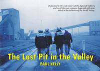 The Last Pit in the Valley: Dedicated to the Miners of the Agecroft Colliery, Salford