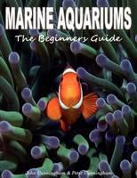 Marine Aquariums: The Beginners Guide (Paperback)